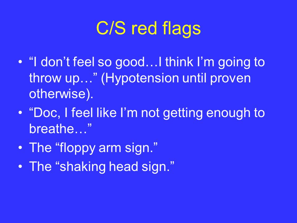 C/S red flags I don't feel so good…I think I'm going to throw up… (Hypotension until proven otherwise).