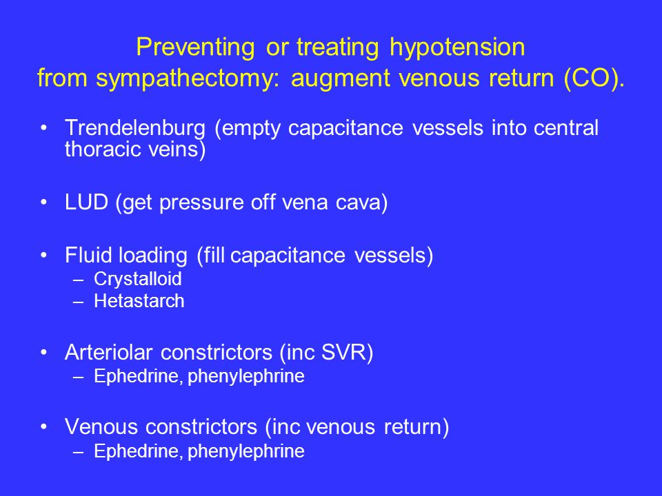 Preventing or treating hypotension from sympathectomy: augment venous return (CO).