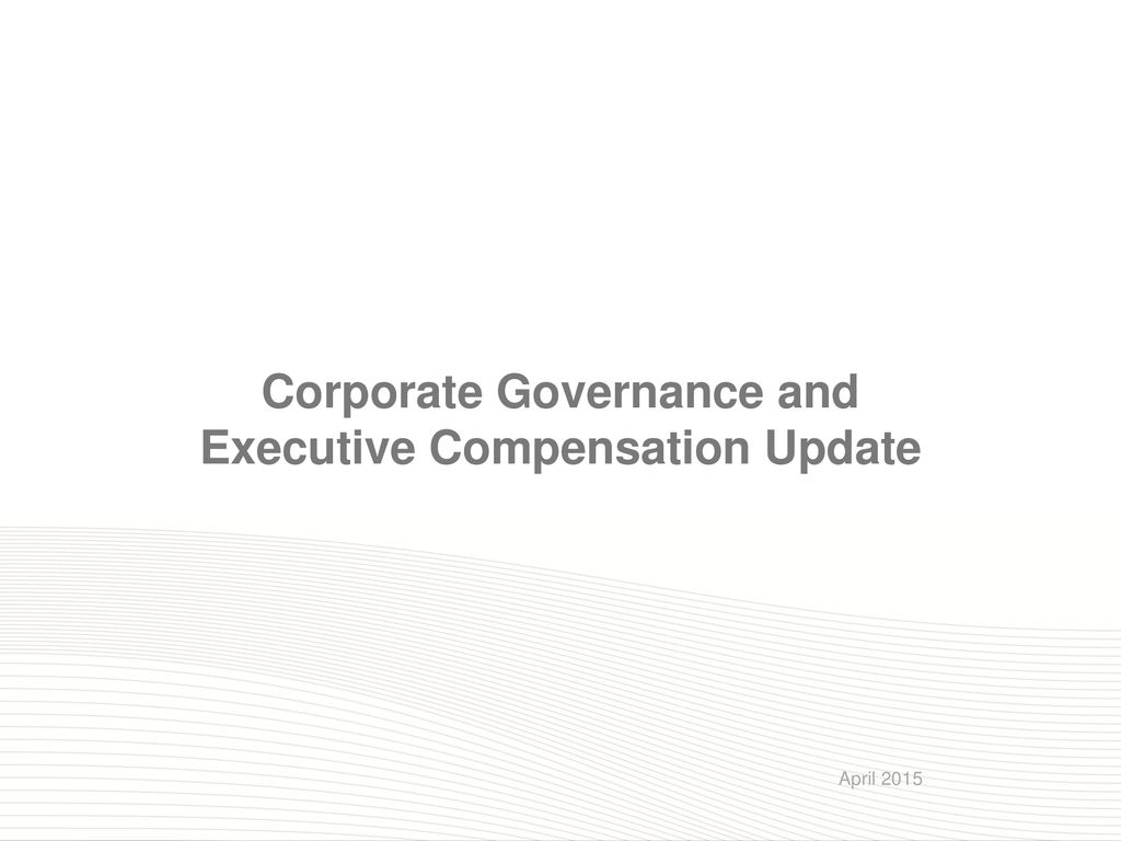 Corporate Governance and Executive Compensation Update - ppt