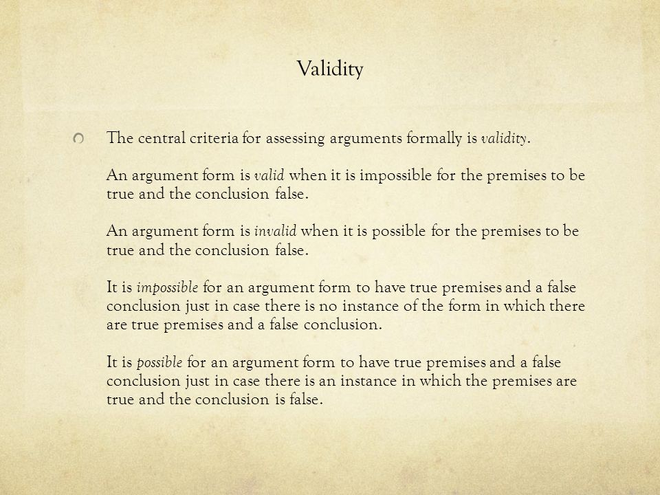 Validity The central criteria for assessing arguments formally is validity.