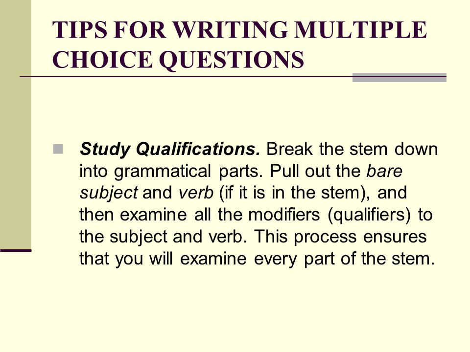 TIPS FOR WRITING MULTIPLE CHOICE QUESTIONS