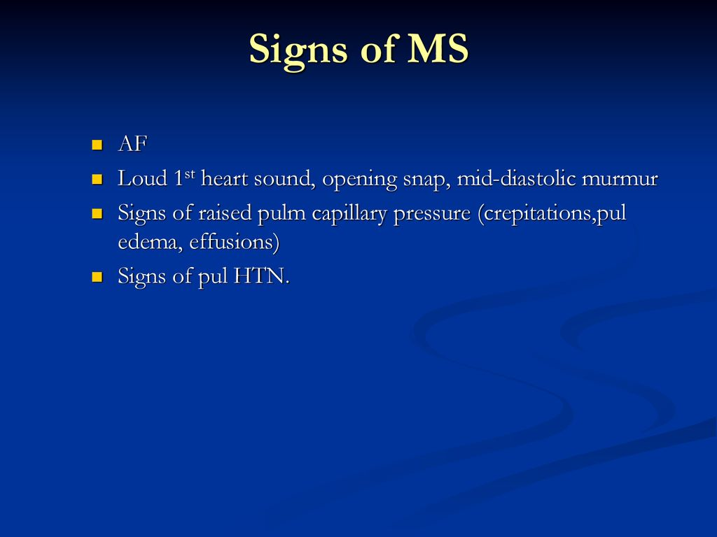 Signs of MS AF. Loud 1st heart sound, opening snap, mid-diastolic