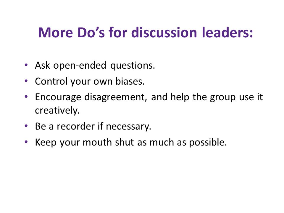 More Do's for discussion leaders: