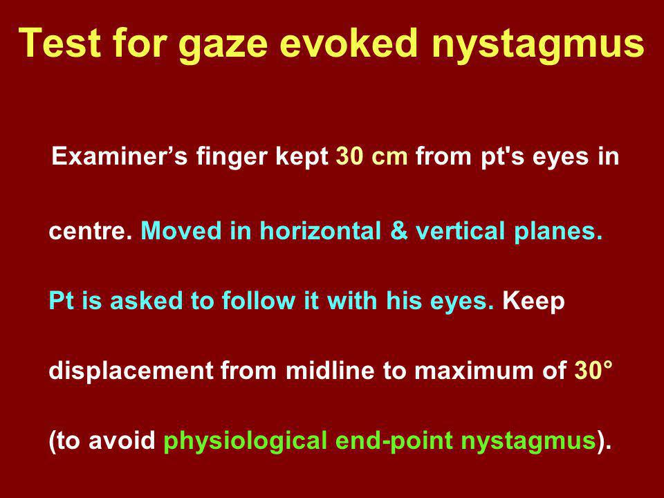 Test for gaze evoked nystagmus