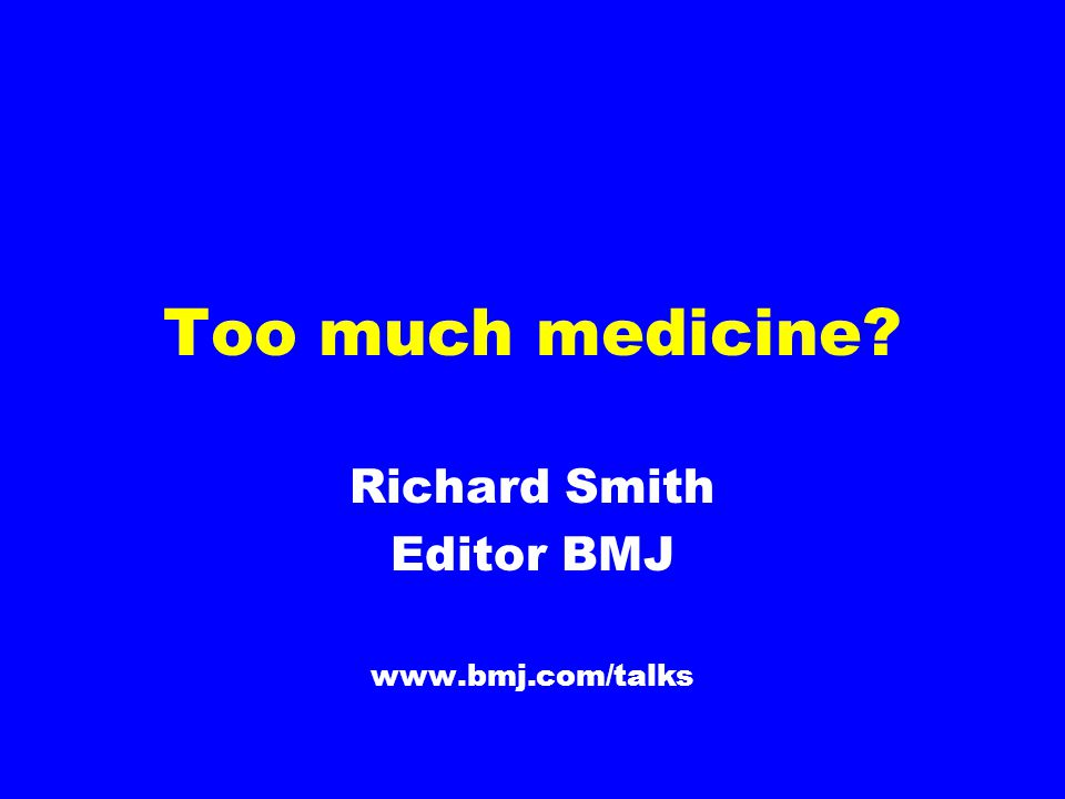 Richard Smith Editor BMJ www.bmj.com/talks