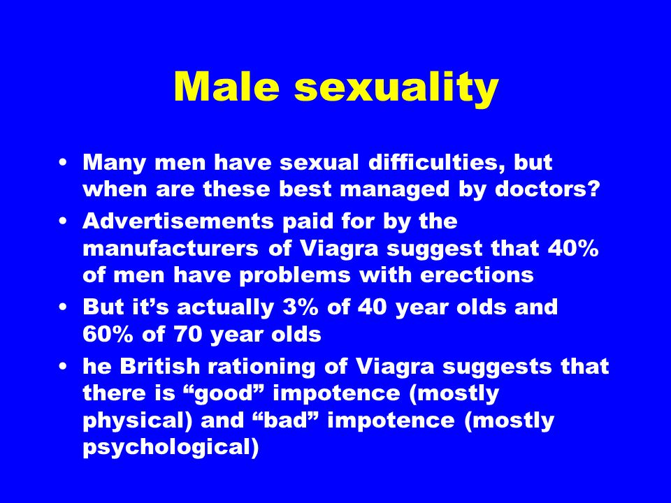 Male sexuality Many men have sexual difficulties, but when are these best managed by doctors