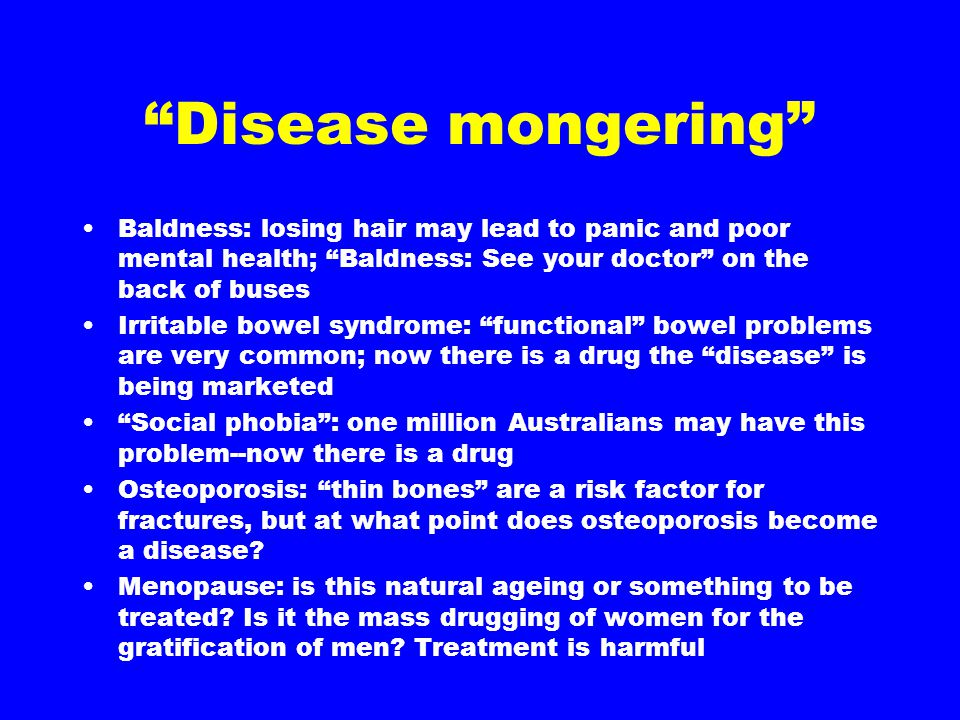 Disease mongering Baldness: losing hair may lead to panic and poor mental health; Baldness: See your doctor on the back of buses.