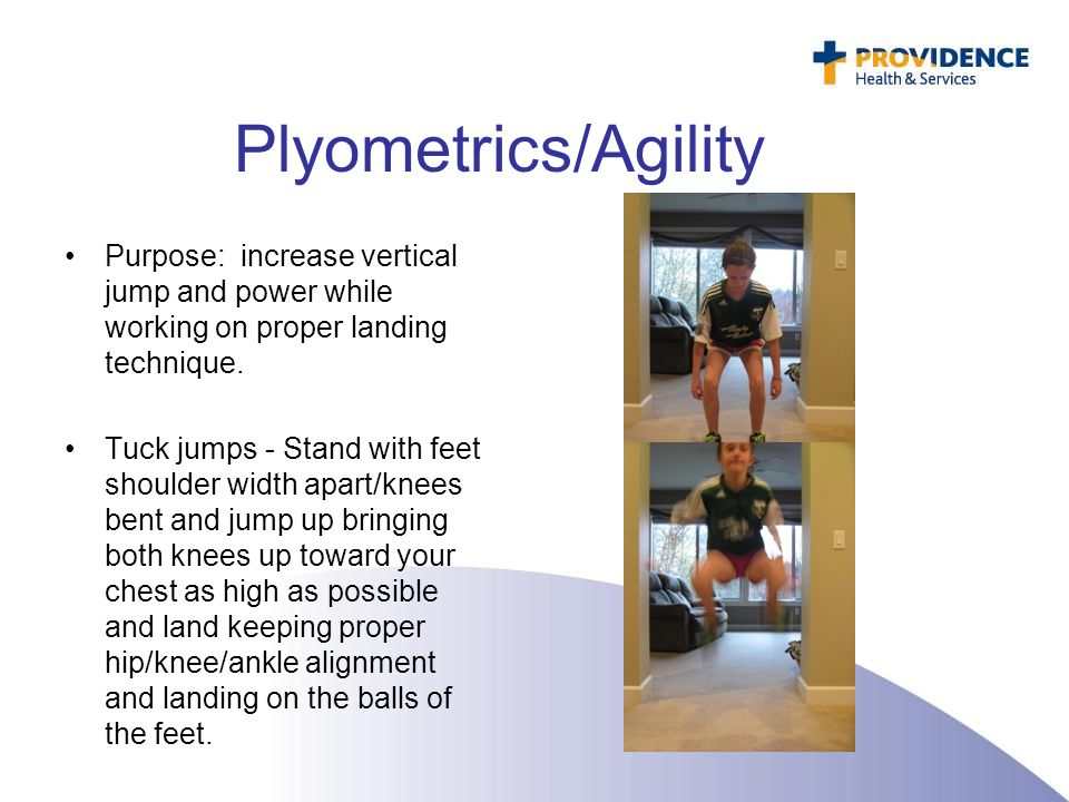 Plyometrics/Agility Purpose: increase vertical jump and power while working on proper landing technique.