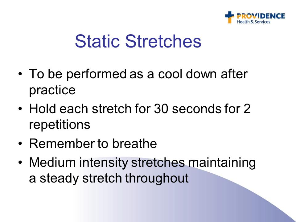 Static Stretches To be performed as a cool down after practice