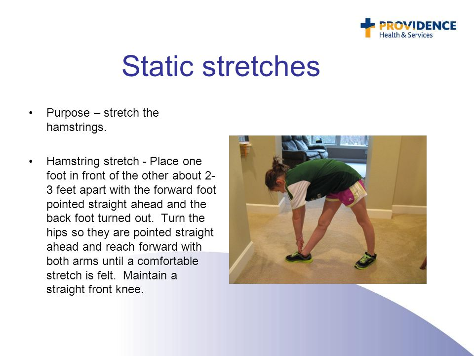 Static stretches Purpose – stretch the hamstrings.
