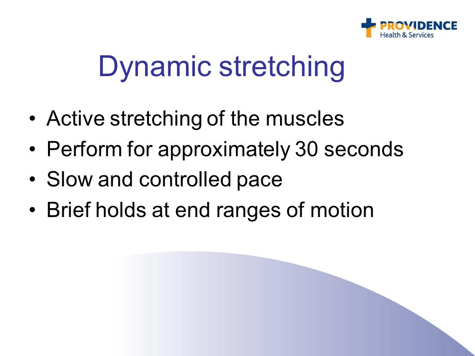 Dynamic stretching Active stretching of the muscles