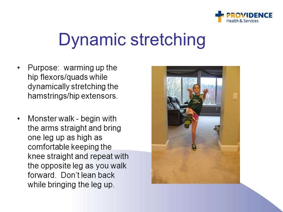 Dynamic stretching Purpose: warming up the hip flexors/quads while dynamically stretching the hamstrings/hip extensors.
