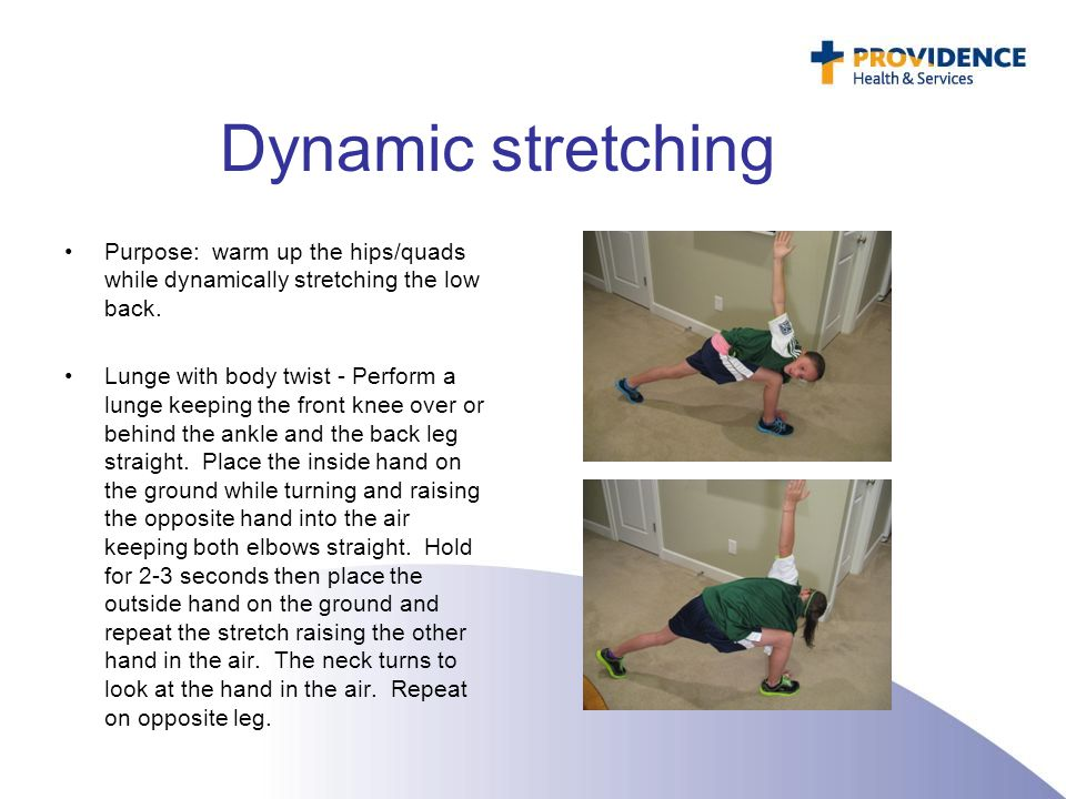 Dynamic stretching Purpose: warm up the hips/quads while dynamically stretching the low back.