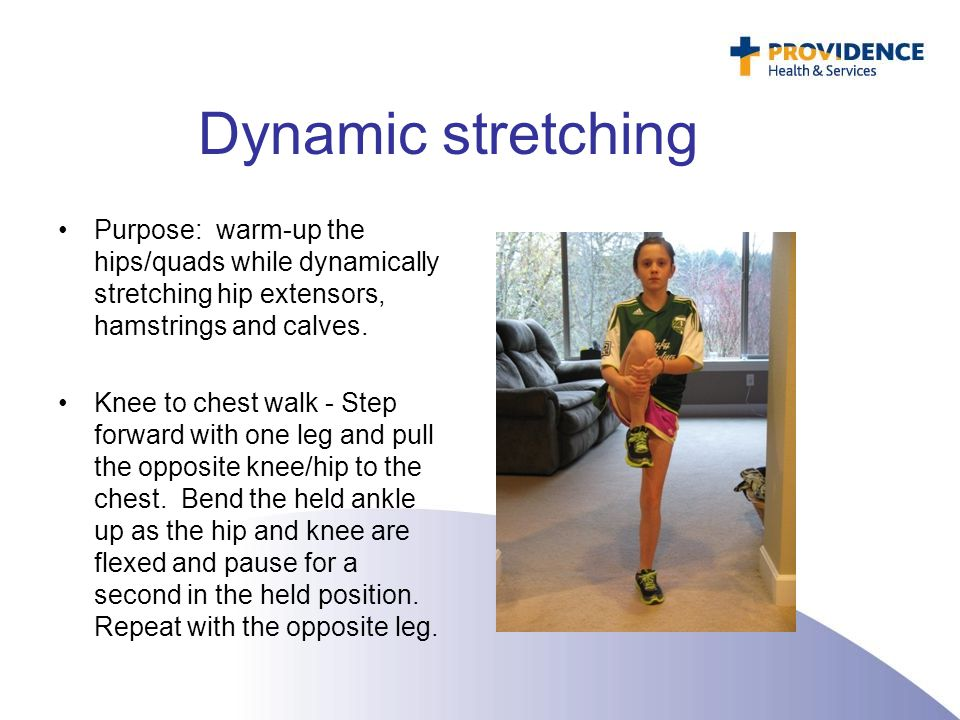 Dynamic stretching Purpose: warm-up the hips/quads while dynamically stretching hip extensors, hamstrings and calves.