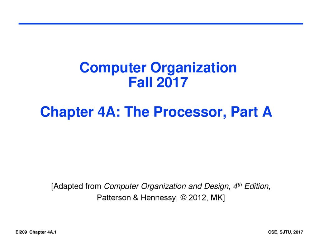 Computer Organization Fall 2017 Chapter 4A: The Processor