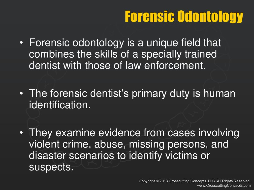 Forensic Odontology Forensic Odontology Is A Unique Field That Combines The Skills Of A Specially Trained Dentist With Those Of Law Enforcement The Forensic Ppt Download