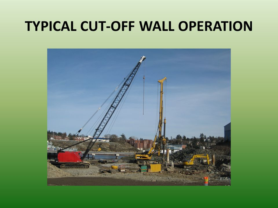 TYPICAL CUT-OFF WALL OPERATION