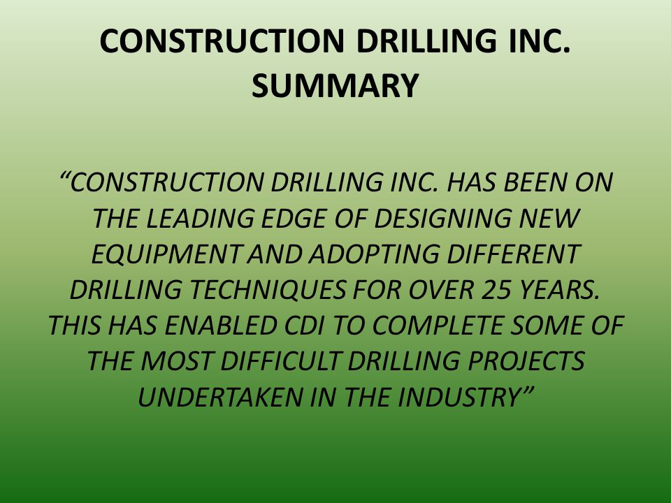 CONSTRUCTION DRILLING INC. SUMMARY