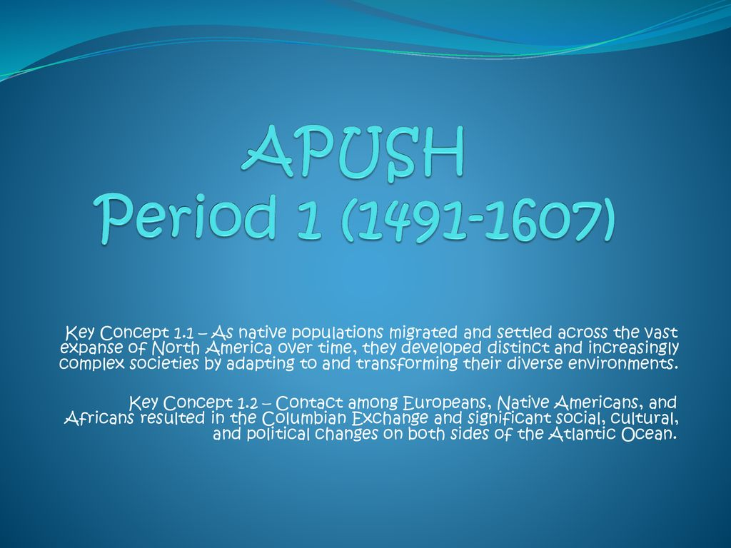 APUSH Period 1 ( ) Key Concept 1 1 – As native populations