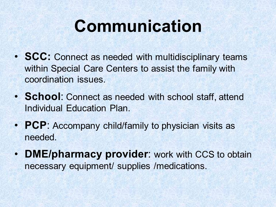 Communication SCC: Connect as needed with multidisciplinary teams within Special Care Centers to assist the family with coordination issues.