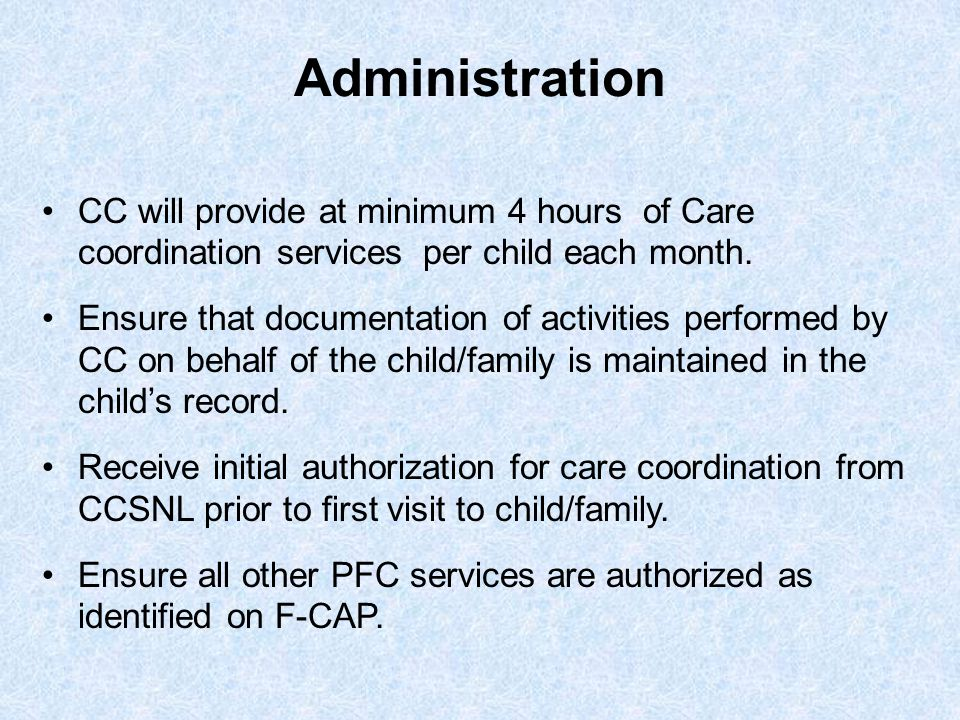 Administration CC will provide at minimum 4 hours of Care coordination services per child each month.