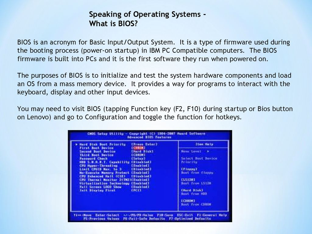 Speaking of Operating Systems - What is BIOS? BIOS is an