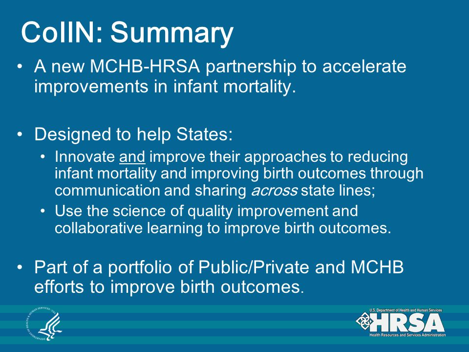 CoIIN: Summary A new MCHB-HRSA partnership to accelerate improvements in infant mortality. Designed to help States: