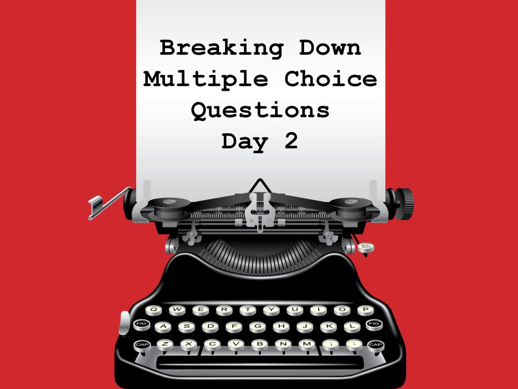 Breaking Down Multiple Choice Questions - ppt download