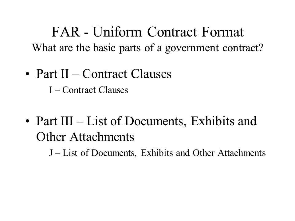 FAR - Uniform Contract Format What are the basic parts of a government contract