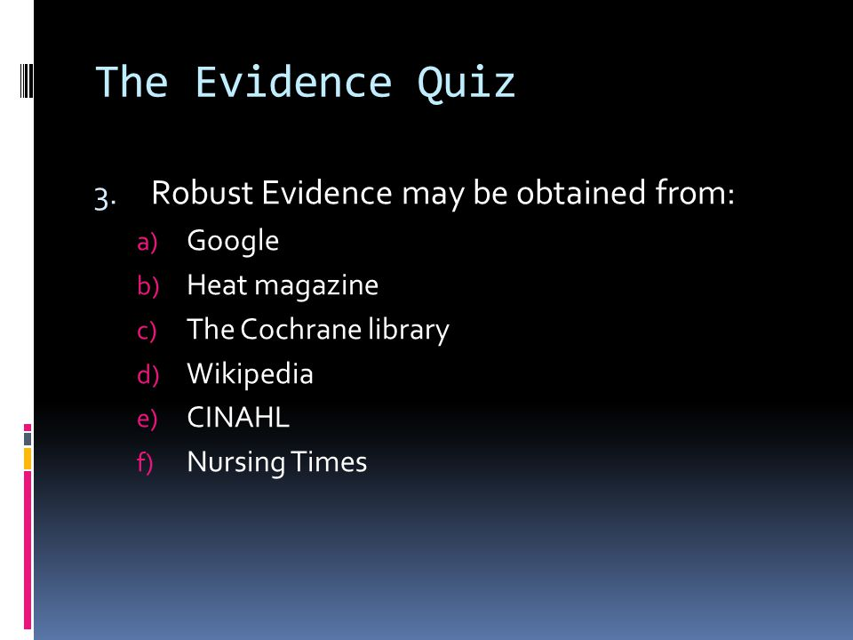 The Evidence Quiz Robust Evidence may be obtained from: Google