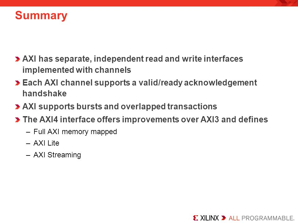 Summary AXI has separate, independent read and write interfaces implemented with channels.