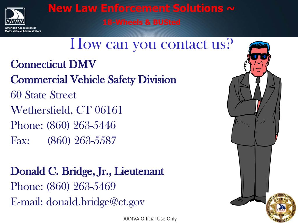 20 New Law Enforcement Solutions ~ 18-Wheels & BUSted. How can you contact us? Connecticut DMV Commercial Vehicle Safety Division 60 State Street ...