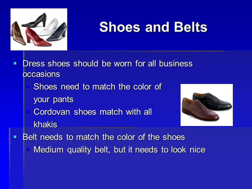 Shoes and Belts Dress shoes should be worn for all business occasions