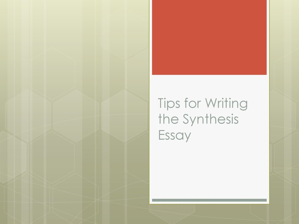 tips for writing the synthesis essay  ppt download presentation on theme tips for writing the synthesis essay presentation  transcript  tips for writing the synthesis essay