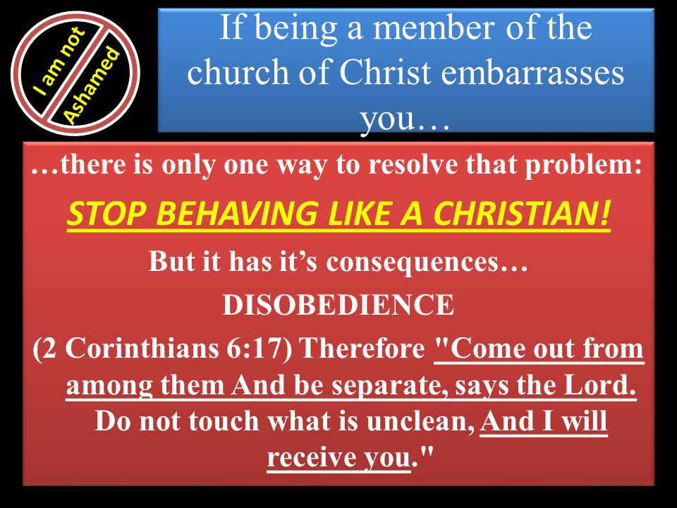 If being a member of the church of Christ embarrasses you…