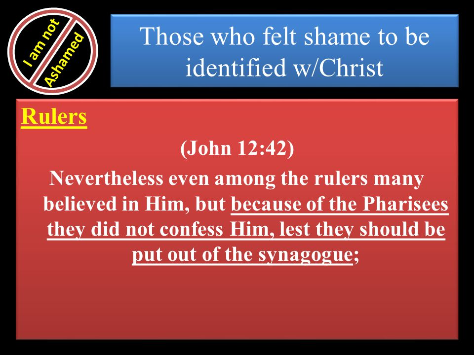 Those who felt shame to be identified w/Christ