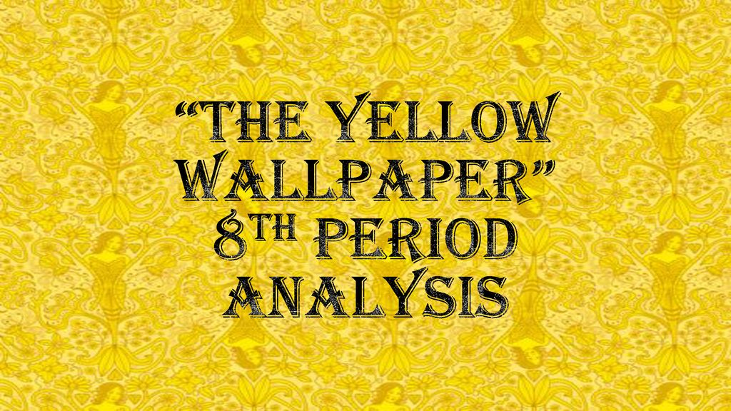 The Yellow Wallpaper 8th Period Analysis Ppt Download
