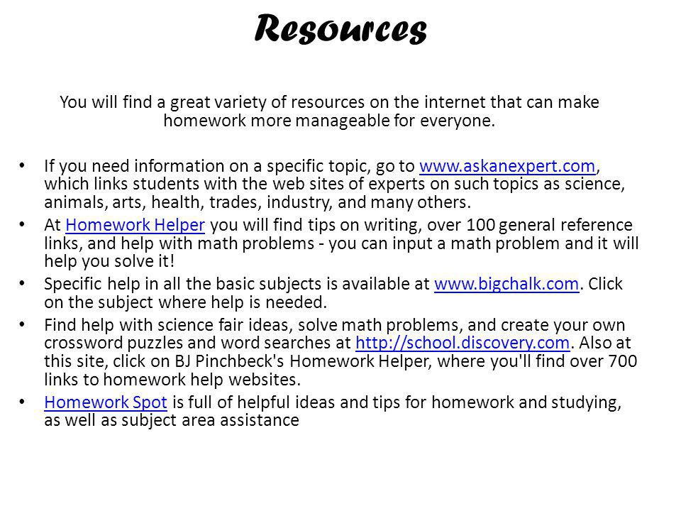 Resources You will find a great variety of resources on the internet that can make homework more manageable for everyone.