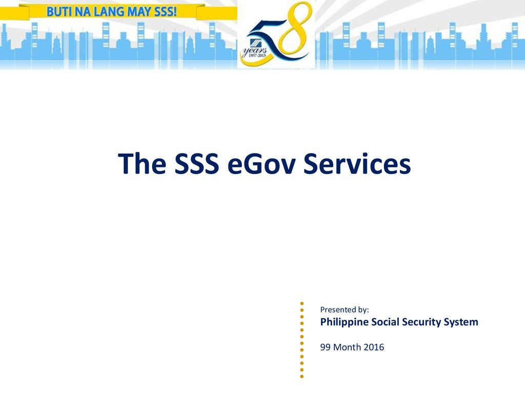 The SSS EGov Services Philippine Social Security System 99 Month Ppt