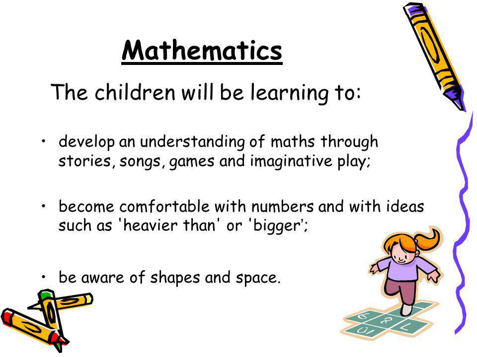 Mathematics The children will be learning to: