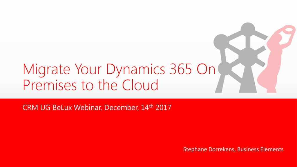 Migrate Your Dynamics 365 On Premises to the Cloud - ppt
