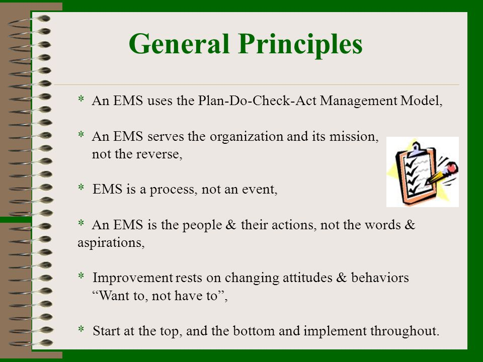 General Principles An EMS uses the Plan-Do-Check-Act Management Model,