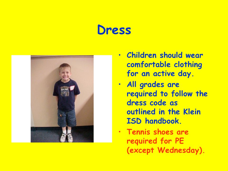 Dress Children should wear comfortable clothing for an active day.