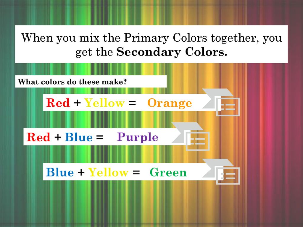 What are we learning? Why are we learning it? How to mix colors ...