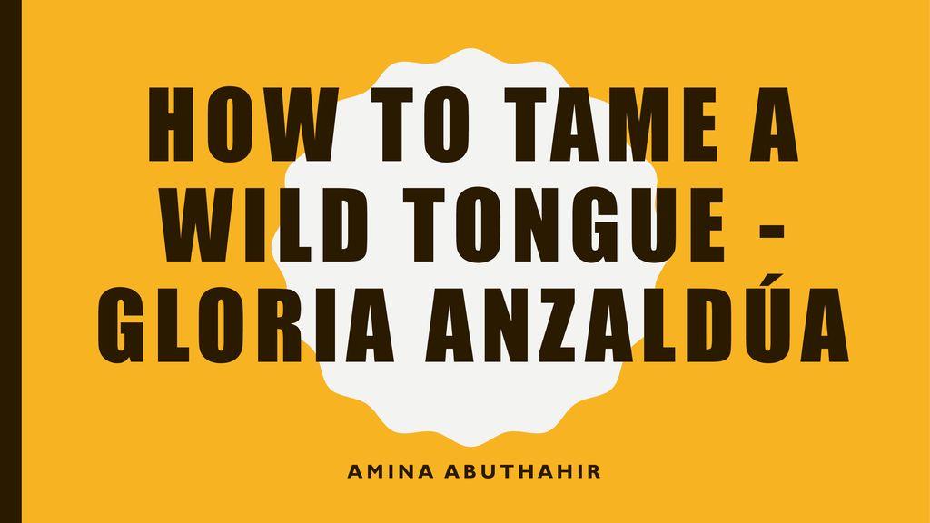 how to tame a wild tongue gloria anzaldua