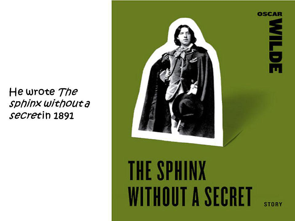 He wrote The sphinx without a secret in 1891