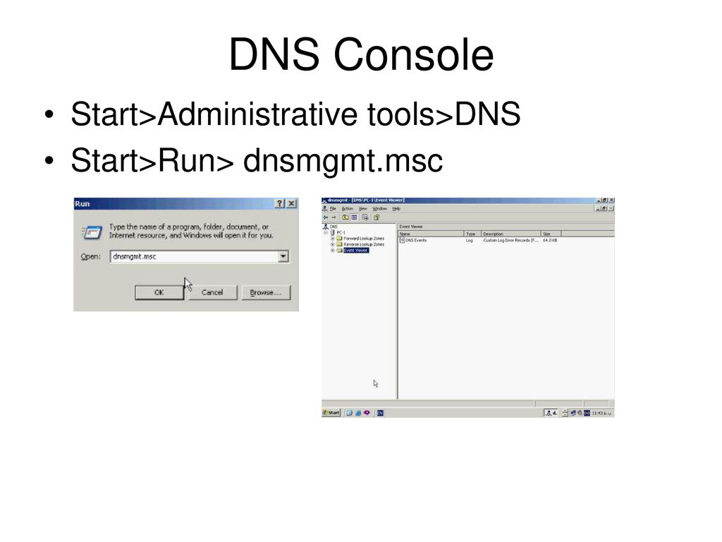 DNS Console Start>Administrative tools>DNS