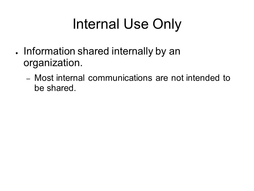 Internal Use Only Information shared internally by an organization.