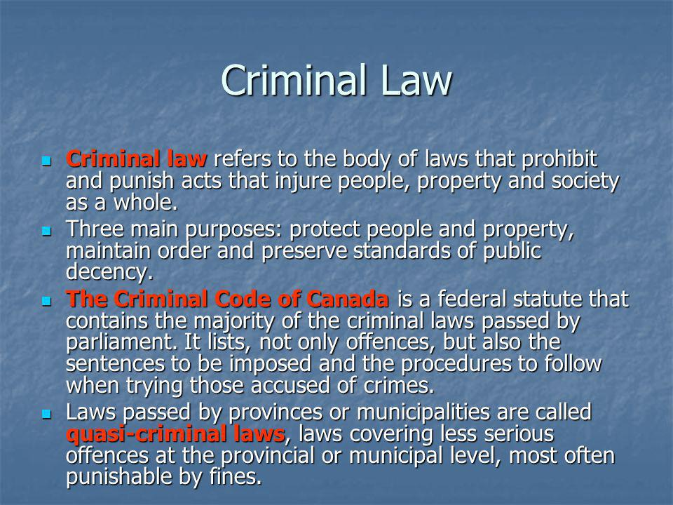 Criminal Law Criminal law refers to the body of laws that prohibit and punish acts that injure people, property and society as a whole.