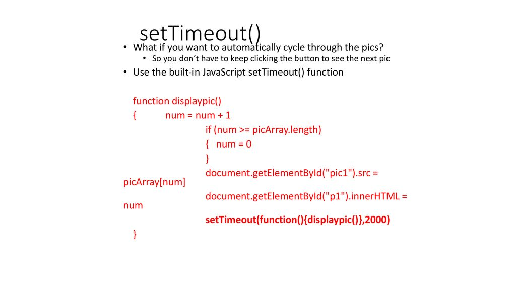 setTimeout() What if you want to automatically cycle through the